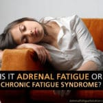 Chronic Fatigue vs. Adrenal Fatigue – Are They The Same Thing?
